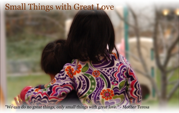 Small Things with Great Love