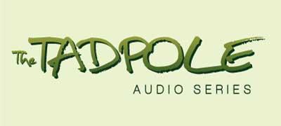 The Tadpole Audio Series
