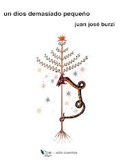 UN DIOS DEMASIADO PEQUEÑO - JUAN JOSÉ BURZI