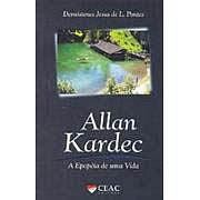 Allan Kardec , a Epopéia de uma vida