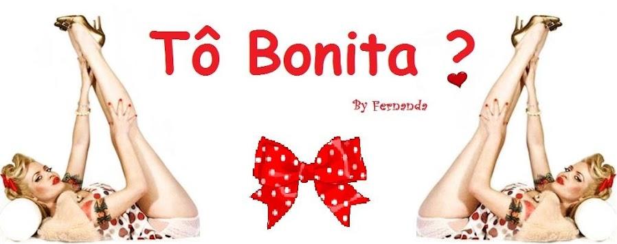 Tô Bonita ?