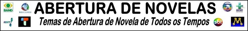 Temas de Abertura de Novelas , Mini-séries , Programas , Seriados de Todos os Tempos !