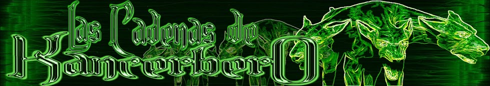 Las Cadenas de Kancerbero... Metal, Rock,Comics y la Vision del Kan Infernal...