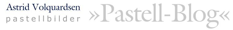 Astrid Volquardsen »Pastell-Blog«