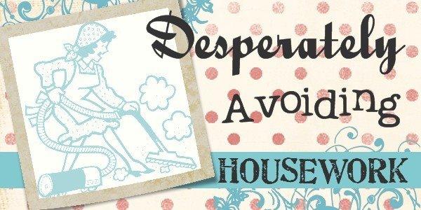Desperately Avoiding Housework