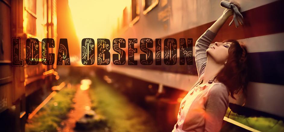 ~Loca obsesión~
