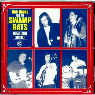 BOB HOCKO AND THE SWAMP RATS - Disco Still Sucks!