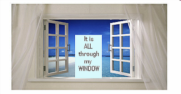 It is ALL through my WINDOW