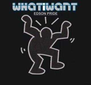 What I Want - EDSON PRIDE