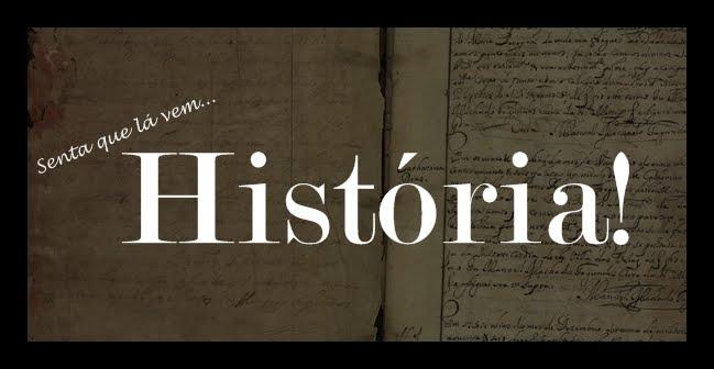 Senta que lá vem História!