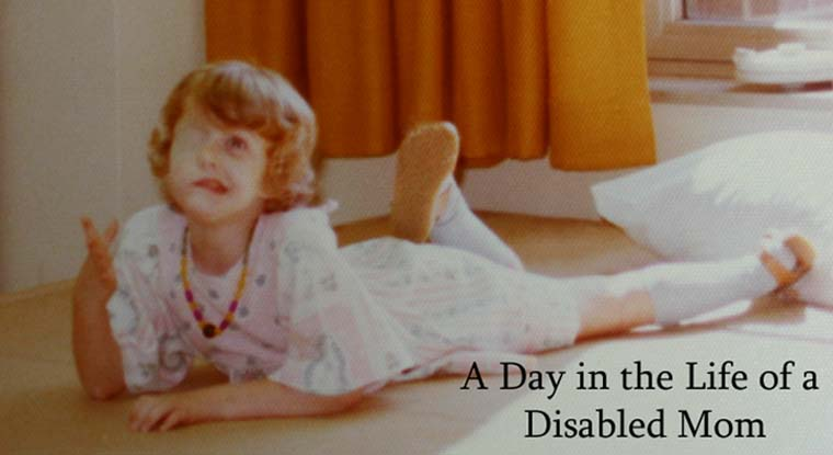 A Day in The Life of a Disabled Mom