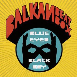 http://4.bp.blogspot.com/_A985ItOC5lg/TBH8qrJ-4JI/AAAAAAAABE4/ev_LkGnuZOk/s1600/balkan-beat-box_Blue-eyed_black_boy.jpg