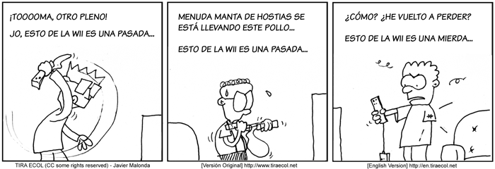 Image of a three pane Spanish comic strip titled 'Encountered Opinions'. The first pane is of a man playing Wii Bowling and reads: 'Yahoo, Another Strike! The WII is sooo cool...' - The second pane is of a man playing another Wii game and reads: Wooha, another guy to the floor... who's next? The Wii is sooo cool... - The final pane is of a man with one-arm holding a Wii remote with dangling Nun-chuk controller that he can't hold complaining, 'What? I lost again? The Wii is a crap...'