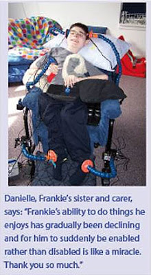 Danielle, Frankie's sister and carer, says: 'Frankie's ability to do things he enjoys has gradually been declining and for him to suddenly be enabled rather than disabled is like a miracle. Thank you so much.