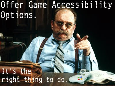 Image of American actor, Wilford Brimley, a gruff looking man in his late 50's stating 'Offer Game Accessibility Options. It's the right thing to do.' whilst pointing.