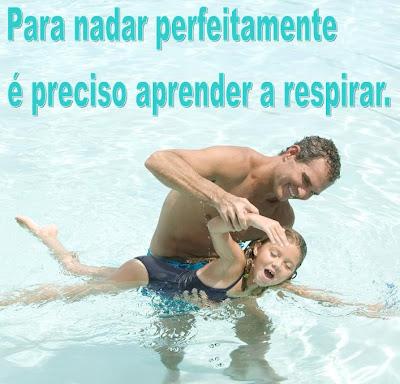 Para nadar perfeitamente é preciso aprender a respirar.