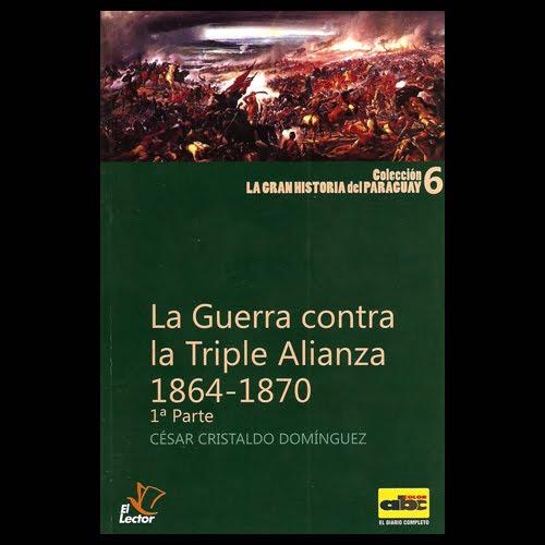 CÉSAR CRISTALDO DOMÍNGUEZ - LA GUERRA CONTRA LA TRIPLE ALIANZA 1864 ...