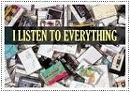 I LISTEN TO EVERYTHING