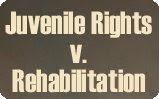 Juvenile Rights v. Rehabilitation; Juvenile Delinquency, Juvenile Delinquency Appeals