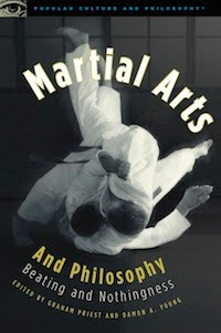 Martial Arts and Philosophy, edited by Graham Priest and Damon Young