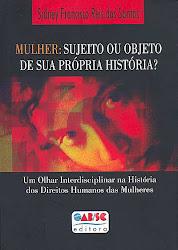 MULHER: SUJEITO OU OBJETO DE SUA PRÓRIA HISTÓRIA? UM OLHAR INTERDISCIPLINAR (...)