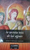 La secreta voz de las aguas, Marco A. Madrid