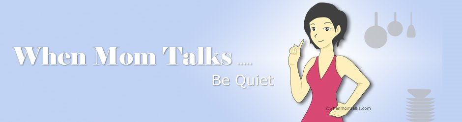 When Mom Talks..... Be Quiet