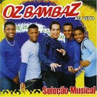 Oz Bambaz - Sei o que Quer... Tome Aí - Mp3