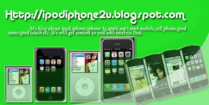 ipod,ipod nano,apple , ipod touch ,iphone,iphone 3g,mp3,mp4,mobile,phone,cell phone