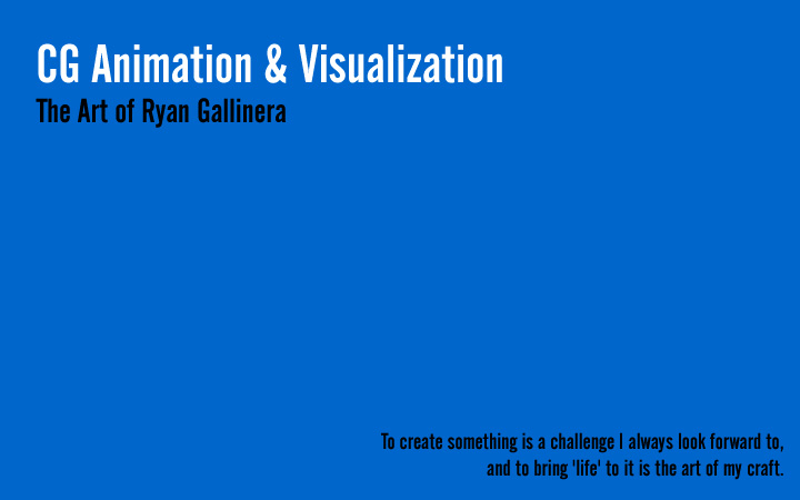 CG Visualization & Animation : The Art of Ryan Gallinera