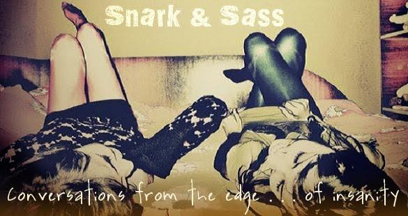 Snark & Sass