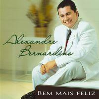 Alexandre Bernardino   Bem Mais Feliz ( 2006) | músicas
