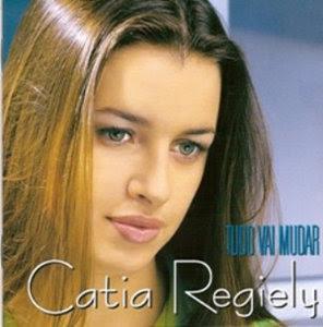 Catia Regiely - Tudo Vai Mudar (2005)