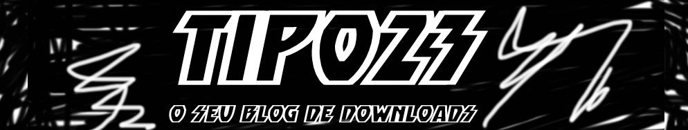 >>>TIPO23<<< O seu blog de downloads