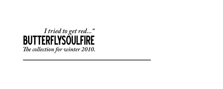 BUTTERFLYSOULFIRE  |  AW10/11