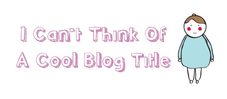 I can't think of a cool blog title