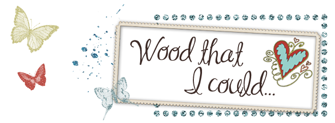 Wood that I could...