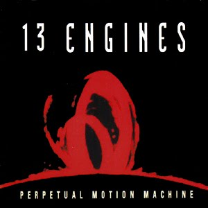 13 Engines - Perpetual Motion Machine