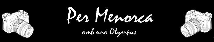 Per Menorca (amb una Olympus)
