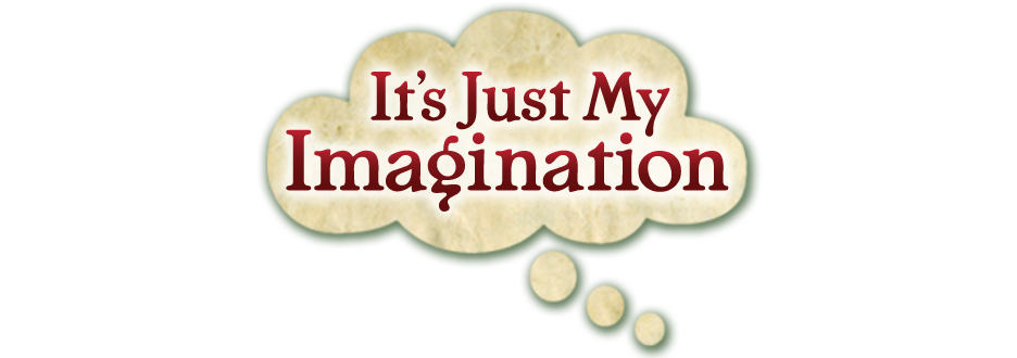 It&#39;s Just My Imagination