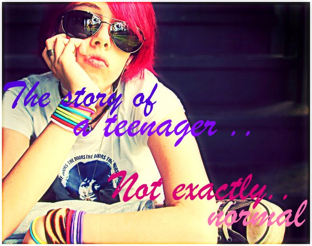 The Story of a teenager..not exactly..normal