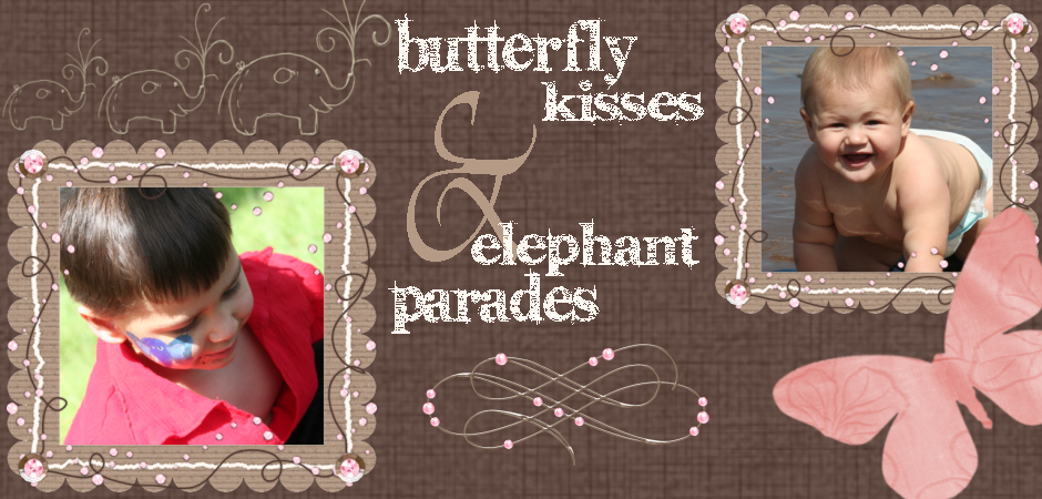 Butterfly Kisses & Elephant Parades
