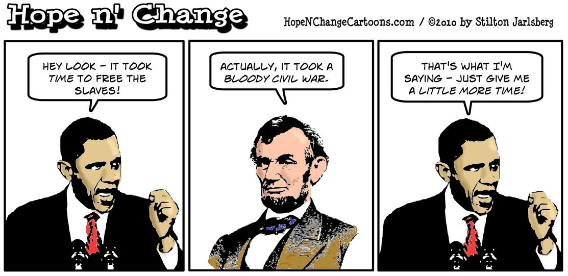 Barack Obama says it took time to free the slaves, suggesting with a bit more time he can successfully start a new civil war; hope and change hopenchange, hope n' change, stilton jarlsberg