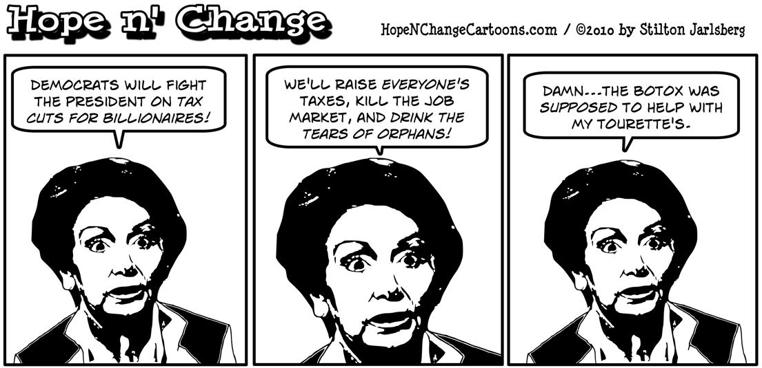 Nancy Pelosi declares that she'd rather raise everyone's taxes than extend current tax rates for the wealthy, hope and change, hope n' change, hopenchange, stilton jarlsberg