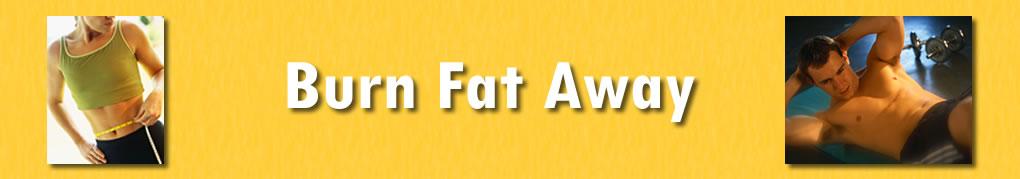 Burn fat away