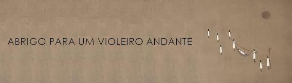 ABRIGO PARA UM VIOLEIRO ANDANTE