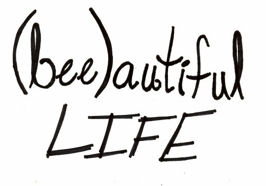 (bee)autiful life