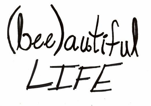 (bee)autiful life