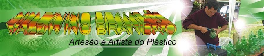 VALDIVINO BRANDAO - ARTESÃO - ARTISTA DO PLÁSTICO