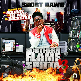 download: short dawg southern flame spitta vol.3 hosted by dj holiday, dj ill will and dj rockstar